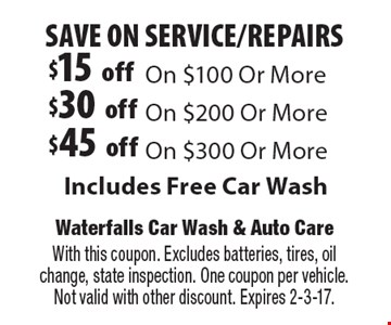 SAVE ON SERVICE/REPAIRS! $15off on $100 or more OR $30off on $200 or more OR $45off on $300 or more. Includes free car wash. With this coupon. Excludes batteries, tires, oil change, state inspection. One coupon per vehicle. Not valid with other discount. Expires 2-3-17.