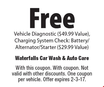 Free vehicle diagnostic ($49.99 value), charging system check: battery/alternator/starter ($29.99 value). With this coupon. With coupon. Not valid with other discounts. One coupon per vehicle. Offer expires 2-3-17.