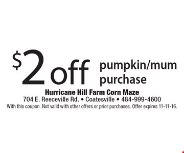 $2 off pumpkin/mum purchase. With this coupon. Not valid with other offers or prior purchases. Offer expires 11-11-16.