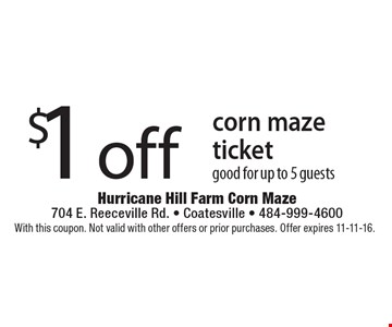 $1 off corn maze ticket good for up to 5 guests. With this coupon. Not valid with other offers or prior purchases. Offer expires 11-11-16.