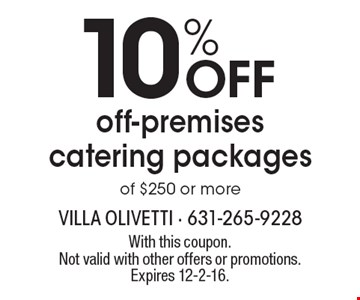 10% OFF off-premises catering packages of $250 or more. With this coupon. Not valid with other offers or promotions. Expires 12-2-16.