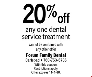20% off any one dental service treatment, cannot be combined with any other offer. With this coupon. Restrictions apply. Offer expires 11-4-16.