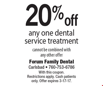 20% off any one dental service treatment cannot be combined with any other offer. With this coupon. Restrictions apply. Cash patients only. Offer expires 3-17-17.