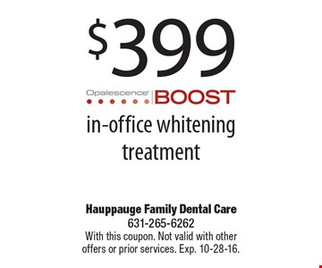 $399 in-office whitening treatment. With this coupon. Not valid with other offers or prior services. Exp. 10-28-16.