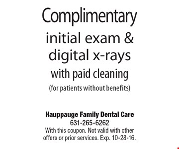 Complimentary initial exam & digital x-rays with paid cleaning (for patients without benefits). With this coupon. Not valid with other offers or prior services. Exp. 10-28-16.