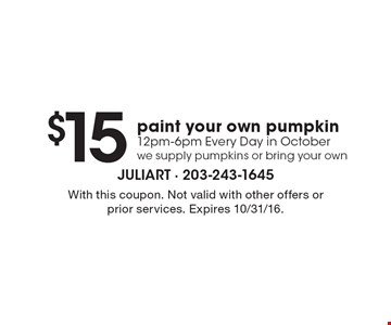 $15 paint your own pumpkin. 12pm-6pm Every Day in October we supply pumpkins or bring your own. With this coupon. Not valid with other offers or prior services. Expires 10/31/16.