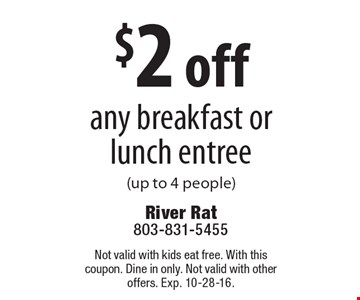 $2 off any breakfast or lunch entree (up to 4 people). Not valid with kids eat free. With this coupon. Dine in only. Not valid with other offers. Exp. 10-28-16.