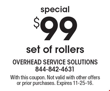 Special. $99 set of rollers. With this coupon. Not valid with other offers or prior purchases. Expires 11-25-16.