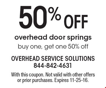 50% off overhead door springs. Buy one, get one 50% off. With this coupon. Not valid with other offers or prior purchases. Expires 11-25-16.