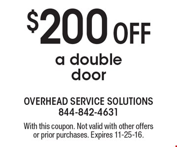 $200 off a double door. With this coupon. Not valid with other offers or prior purchases. Expires 11-25-16.