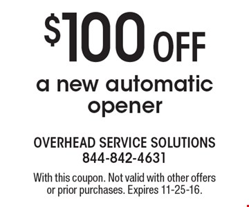 $100 off a new automatic opener. With this coupon. Not valid with other offers or prior purchases. Expires 11-25-16.