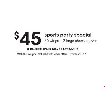 $45 sports party special 50 wings + 2 large cheese pizzas. With this coupon. Not valid with other offers. Expires 2-6-17.