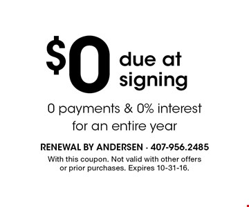 $0 due at signing. 0 payments & 0% interest for an entire year. With this coupon. Not valid with other offers or prior purchases. Expires 10-31-16.