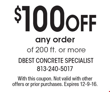 $100 off any order of 200 ft. or more. With this coupon. Not valid with other offers or prior purchases. Expires 12-9-16.