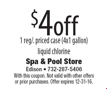 $4off 1 reg. priced case (4x1 gallon) liquid chlorine. With this coupon. Not valid with other offers or prior purchases. Offer expires 12-31-16.