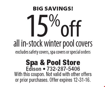 BIG SAVINGS! 15% off all in-stock winter pool covers. Excludes safety covers, spa covers or special orders. With this coupon. Not valid with other offers or prior purchases. Offer expires 12-31-16.