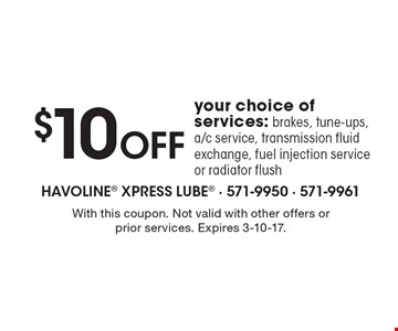 $10 Off your choice of services: brakes, tune-ups, a/c service, transmission fluid exchange, fuel injection service or radiator flush. With this coupon. Not valid with other offers or prior services. Expires 3-10-17.
