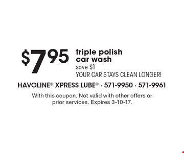 $7.95 triple polish car wash save $1 your car stays clean longer! With this coupon. Not valid with other offers or prior services. Expires 3-10-17.
