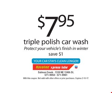 $7.95 triple polish car wash, Protect your vehicle's finish in winter save $1. With this coupon. Not valid with other offers or prior purchases. Expires 2-10-17.