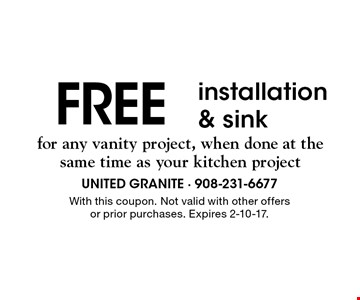 FREE installation & sink for any vanity project, when done at the same time as your kitchen project. With this coupon. Not valid with other offers or prior purchases. Expires 2-10-17.