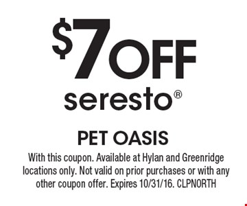 $7 off seresto. With this coupon. Available at Hylan and Greenridge locations only. Not valid on prior purchases or with any other coupon offer. Expires 10/31/16. CLPNORTH