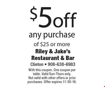 $5 off any purchase of $25 or more. With this coupon. One coupon per table. Valid Sun-Thurs only. Not valid with other offers or prior purchases. Offer expires 11-30-16.