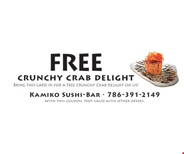 Free crunchy crab delight – Bring this card in for a Free Crunchy Crab delight on us!. With this coupon. Not valid with other offers.
