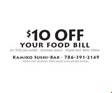$10 off your food bill of $50 or more. Dinner only, Mon-Sat 4pm-10pm. With this coupon. Not valid with other offers.