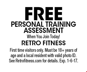FREE Personal Training Assessment When You Join Today! First time visitors only. Must be 18+ years of age and a local resident with valid photo ID. See Retrofitness.com for details. Exp. 1-6-17.