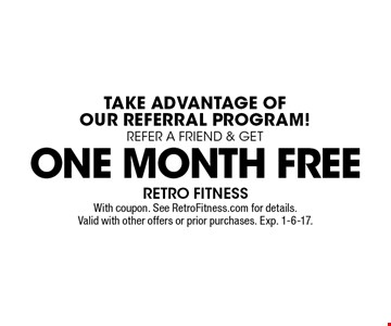 TAKE ADVANTAGE OF OUR REFERRAL PROGRAM! REFER A FRIEND & GET ONE MONTH FREE. With coupon. See RetroFitness.com for details.Valid with other offers or prior purchases. Exp. 1-6-17.