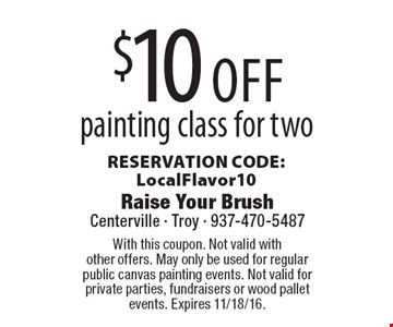 $10 off painting class for two. RESERVATION CODE: LocalFlavor10. With this coupon. Not valid with other offers. May only be used for regular public canvas painting events. Not valid for private parties, fundraisers or wood pallet events. Expires 11/18/16.