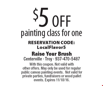 $5 off painting class for one. RESERVATION CODE: LocalFlavor5. With this coupon. Not valid with other offers. May only be used for regular public canvas painting events. Not valid for private parties, fundraisers or wood pallet events. Expires 11/18/16.