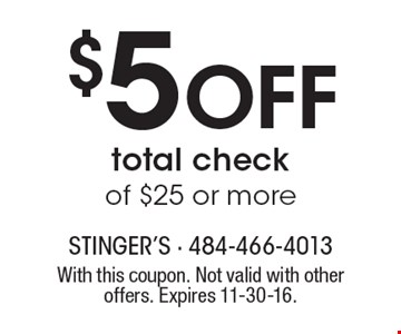 $5 Off total check of $25 or more. With this coupon. Not valid with other offers. Expires 11-30-16.