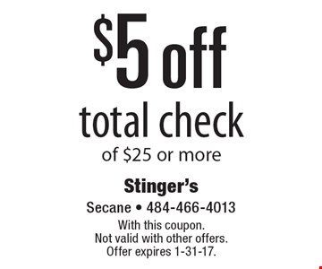 $5 off total check of $25 or more. With this coupon. Not valid with other offers. Offer expires 1-31-17.
