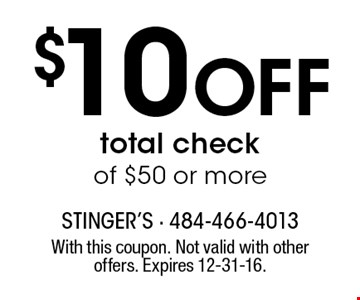$10 Off total check of $50 or more. With this coupon. Not valid with other offers. Expires 12-31-16.