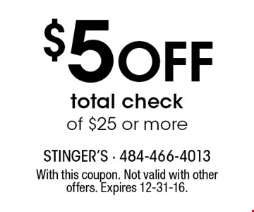 $5 Off total check of $25 or more. With this coupon. Not valid with other offers. Expires 12-31-16.