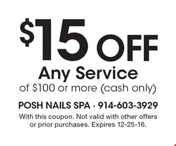 $15 off Any Service of $100 or more (cash only). With this coupon. Not valid with other offers or prior purchases. Expires 12-25-16.