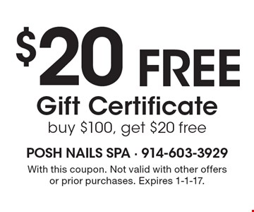 $20 free Gift Certificate. Buy $100, get $20 free. With this coupon. Not valid with other offers or prior purchases. Expires 1-1-17.