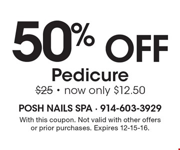50% off Pedicure $25 - now only $12.50. With this coupon. Not valid with other offers or prior purchases. Expires 12-15-16.