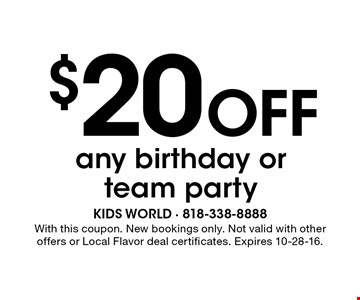 $20 off any birthday or team party. With this coupon. New bookings only. Not valid with other offers or Local Flavor deal certificates. Expires 10-28-16.