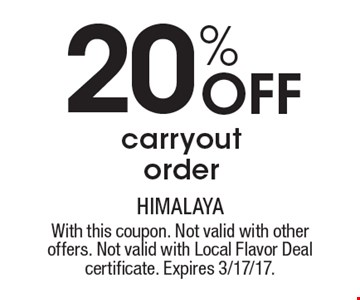 20% Off carryout order. With this coupon. Not valid with other offers. Not valid with Local Flavor Deal certificate. Expires 3/17/17.
