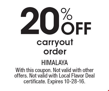 20% Off carryout order. With this coupon. Not valid with other offers. Not valid with Local Flavor Deal certificate. Expires 10-28-16.