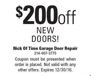 $200 off NEW DOORS!. Coupon must be presented when order is placed. Not valid with any other offers. Expires 12/30/16.