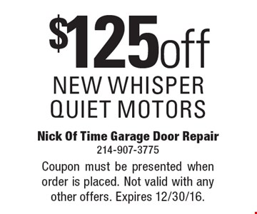 $125 off NEW WHISPER QUIET MOTORS. Coupon must be presented when order is placed. Not valid with any other offers. Expires 12/30/16.