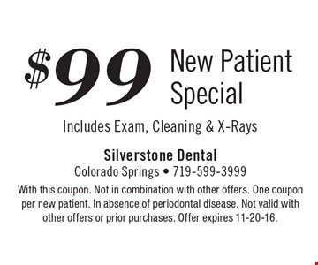 $99 New Patient Special Includes Exam, Cleaning & X-Rays. With this coupon. Not in combination with other offers. One coupon per new patient. In absence of periodontal disease. Not valid with other offers or prior purchases. Offer expires 11-20-16.