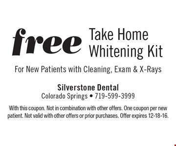 Free Take Home Whitening Kit For New Patients with Cleaning, Exam & X-Rays. With this coupon. Not in combination with other offers. One coupon per new patient. Not valid with other offers or prior purchases. Offer expires 12-18-16.