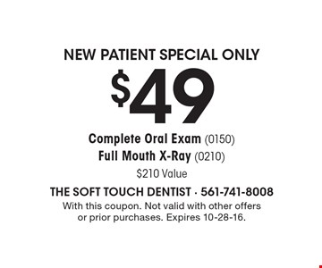 New Patient Special Only $49 Complete Oral Exam (0150) Full Mouth X-Ray (0210) $210 Value. With this coupon. Not valid with other offers or prior purchases. Expires 10-28-16.