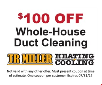 $100 off Whole-house duct cleaning. Not valid with any other offer. Must present coupon at time of estimate. One coupon per customer. Expires 7/31/17.