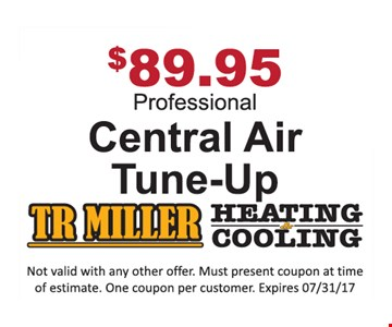 $89.95 Professional Central Air Tune-Up. Not valid with any other offer. Must present coupon at time of estimate. One coupon per customer. Expires 7/31/17.