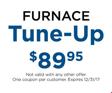 Furnace tune up for $89.95. Not valid with any other offer. One coupon per customer. Expires 12-31-17.